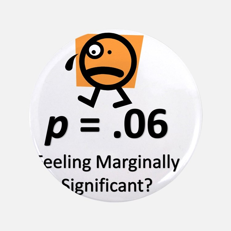 """Feeling Marginally Significant? 3.5"""" Button"""