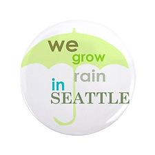 "Local Seattle Humor we grow rain 3.5"" Button"