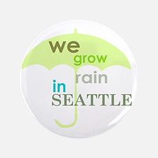 "Seattle Humor we grow rain 3.5"" Button"