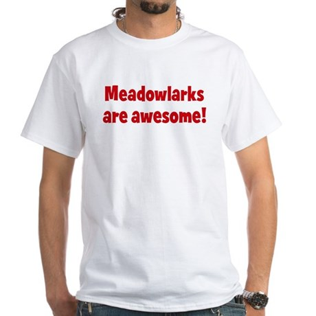 Meadowlarks are awesome White T-Shirt