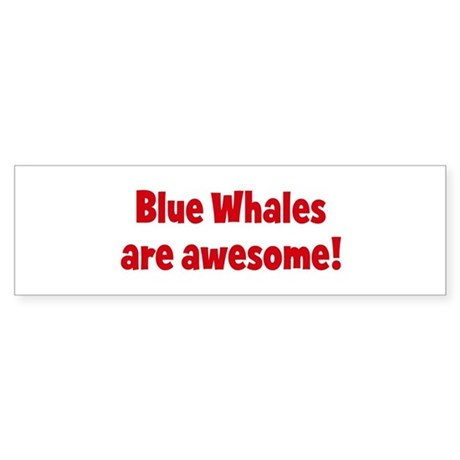 Blue Whales are awesome Bumper Sticker