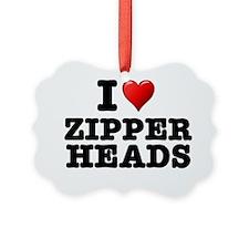 I LOVE ZIPPERHEADS Ornament