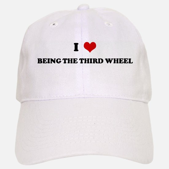 I Love BEING THE THIRD WHEEL Baseball Baseball Cap