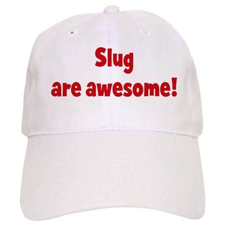 Slug are awesome Cap