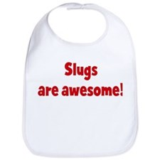 Slugs are awesome Bib