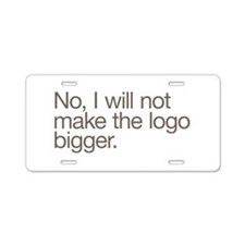No, I will not make the log Aluminum License Plate