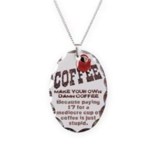 MAKE YOUR OWN DAMN COFFEE Necklace