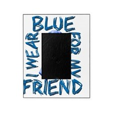 I Wear Blue for my Friend Picture Frame