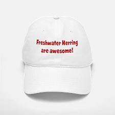 Freshwater Herring are awesom Baseball Baseball Cap