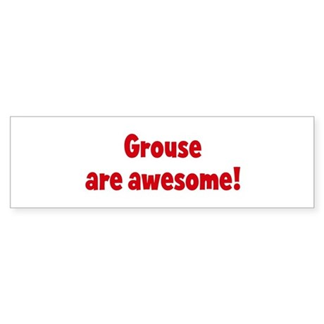 Grouse are awesome Bumper Sticker