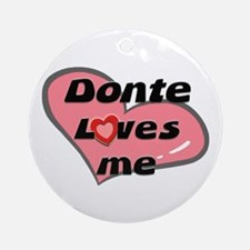 donte loves me  Ornament (Round)
