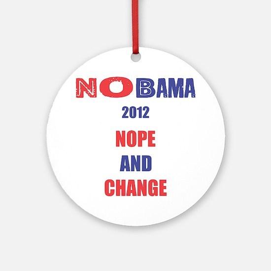NOBAMA 2012 NOPE AND CHANGE Round Ornament