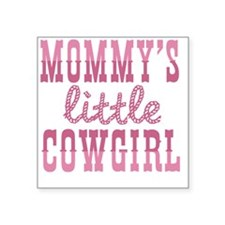 "Mommys Little Cowgirl Square Sticker 3"" x 3"""