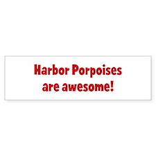 Harbor Porpoises are awesome Bumper Bumper Sticker