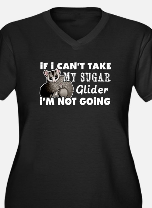 If I Can't Take My Sugar Glider Plus Size T-Shirt