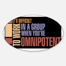 When youre omnipotent Sticker (Oval)