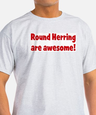 Round Herring are awesome T-Shirt