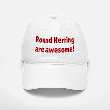 Round Herring are awesome Baseball Baseball Cap