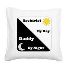 Archivist by day Daddy by nig Square Canvas Pillow