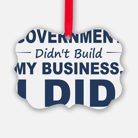 Government Didnt Build It Ornament