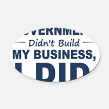 Government Didnt Build It Oval Car Magnet