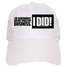 Government did not build my business! Baseball Cap