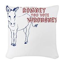 Romney You Vote Wrongney Woven Throw Pillow