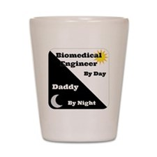 Biomedical Engineer by day Daddy by nig Shot Glass