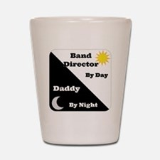 Band Director by day Daddy by night Shot Glass