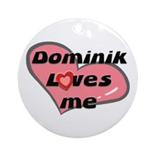 dominik loves me  Ornament (Round)