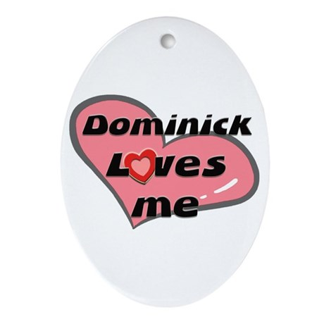 dominick loves me Oval Ornament