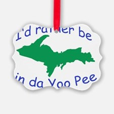 Rather Be In Da UP Ornament