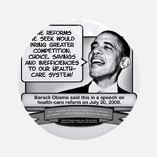 Obama Sez Obamacare Brings Ineffici Round Ornament