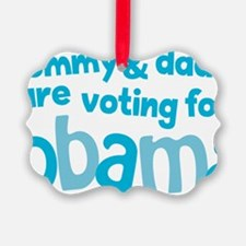 mommy  daddy are voting for obama Ornament