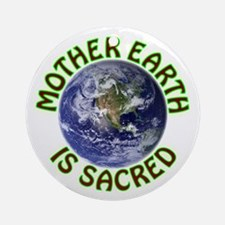 Mother Earth is Sacred Round Ornament