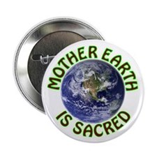 """Mother Earth is Sacred 2.25"""" Button"""