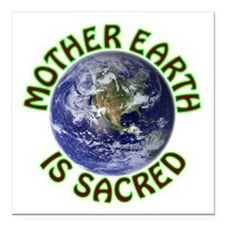 "Mother Earth is Sacred Square Car Magnet 3"" x 3"""