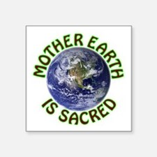 "Mother Earth is Sacred Square Sticker 3"" x 3"""