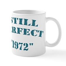 Still Perfect 1972 - T-shirt Mug
