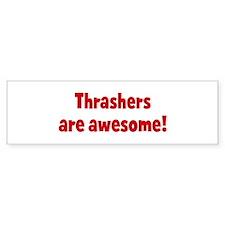 Thrashers are awesome Bumper Bumper Sticker