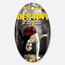 Its Your Destiny Sticker (Oval)