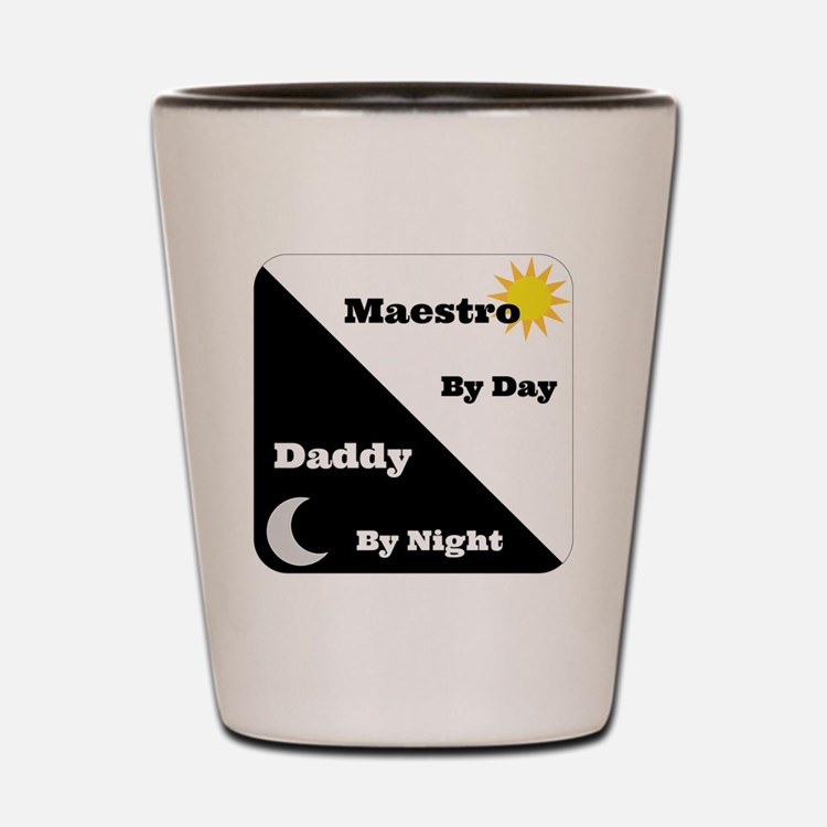 Maestro by day Daddy by night Shot Glass