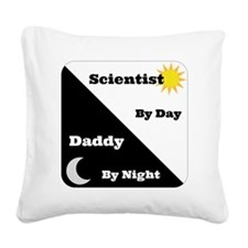 Scientist by day Daddy by nig Square Canvas Pillow