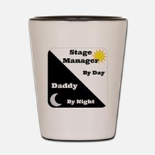 Stage Manager by day Daddy by night Shot Glass