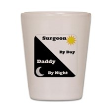Surgeon by day Daddy by night Shot Glass