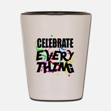 Celebrate Everything Shot Glass