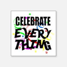 "Celebrate Everything Square Sticker 3"" x 3"""