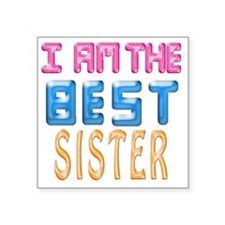 "I AM THE BEST SISTER Square Sticker 3"" x 3"""