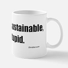 Its unsustainable stupid Mug