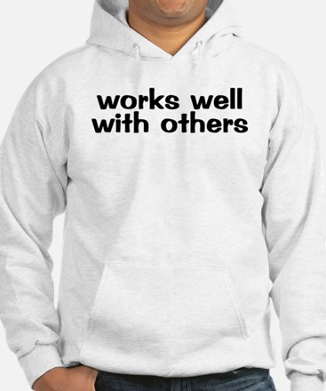 WORKS WELL WITH OTHERS Hoodie